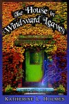 the house in windward leaves - Copyright Owned by Katherine L Holmes - FINAL-001