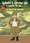 When I Grow Up, I Want to be . . . in the U.S. Army