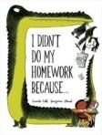 I Didn't Do My Homework Because . . .