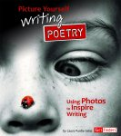 Picture Yourself Writing Poetry: Using Photos to Inspire Writing (See It, Write It)