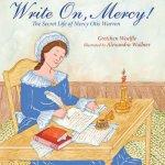 Write On, Mercy!: The Secret Life of Mercy Otis Warren